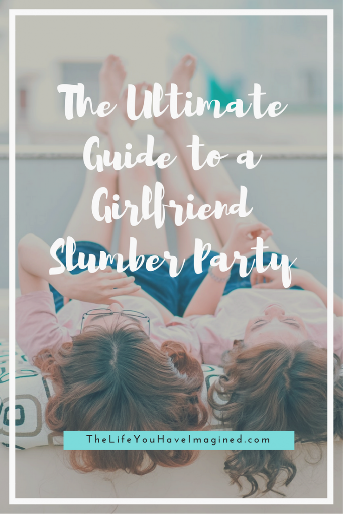 The Ultimate Guide to a Girlfriend Slumber Party