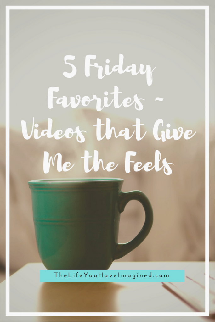 5 Friday Favorites - Videos that Give Me the Feels