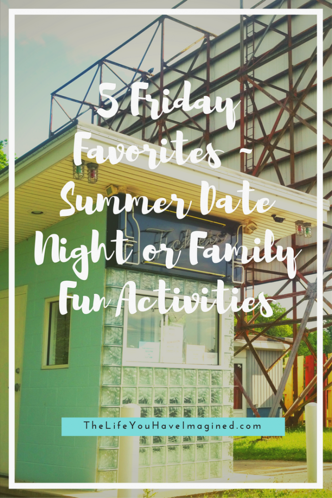 5 Friday Favorites - Summer Date Night or Family Fun Activities