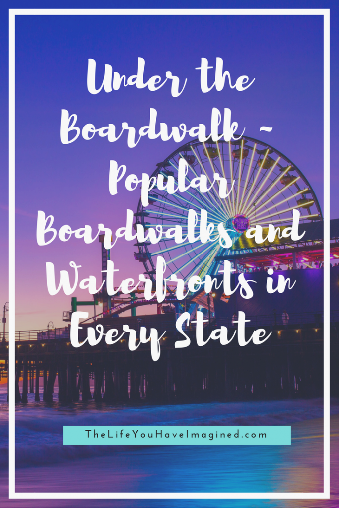 Under the Boardwalk ~ Popular Boardwalks and Waterfronts in Every State