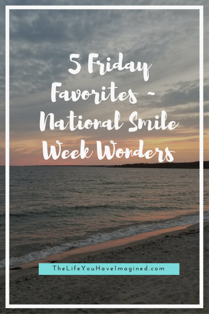 5 Friday Favorites ~ National Smile Week Wonders