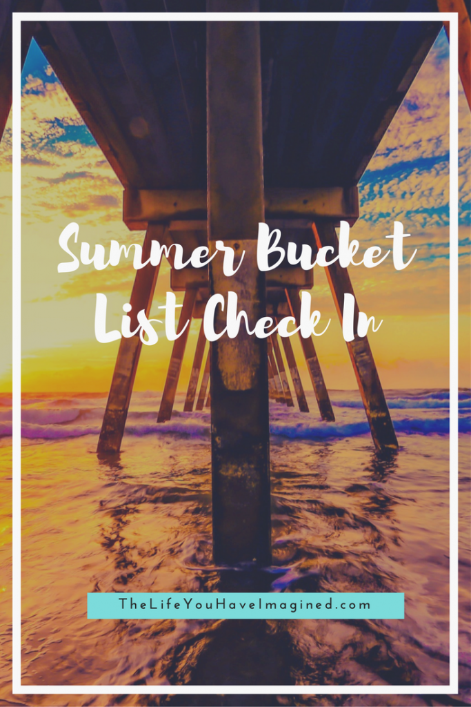 Summer Bucket List Check In from The Life You Have Imagined